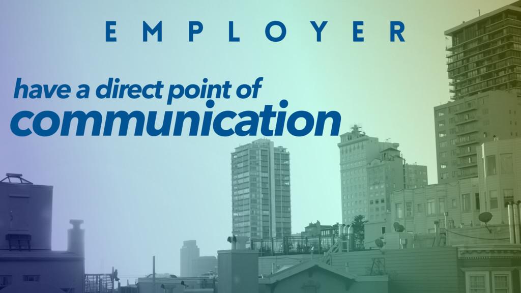 E M P L O Y E R communication have a direct poi...