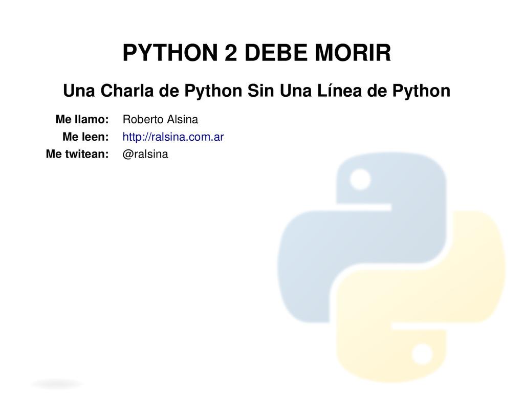 PYTHON 2 DEBE MORIR Una Charla de Python Sin Un...