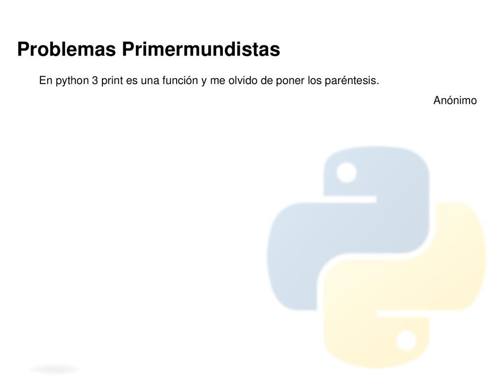 Problemas Primermundistas En python 3 print es ...