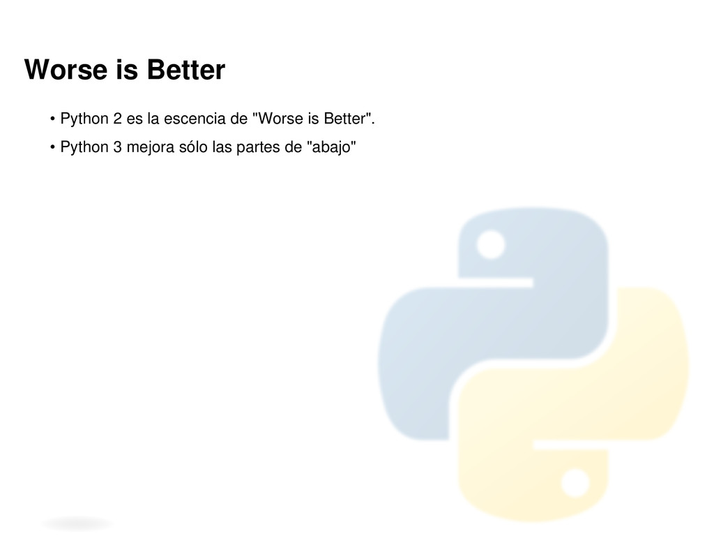 """Worse is Better • Python 2 es la escencia de """"W..."""