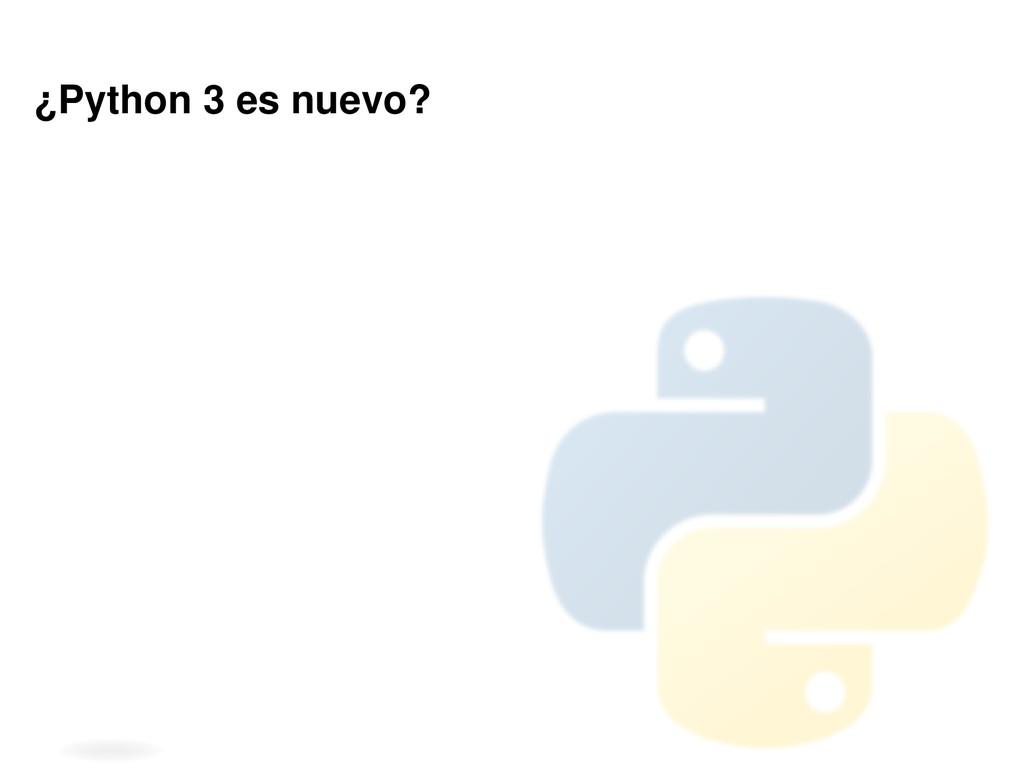 ¿Python 3 es nuevo?