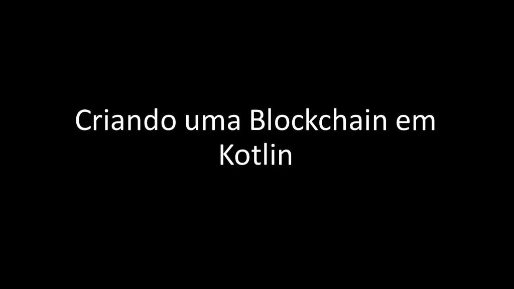 Criando uma Blockchain em Kotlin