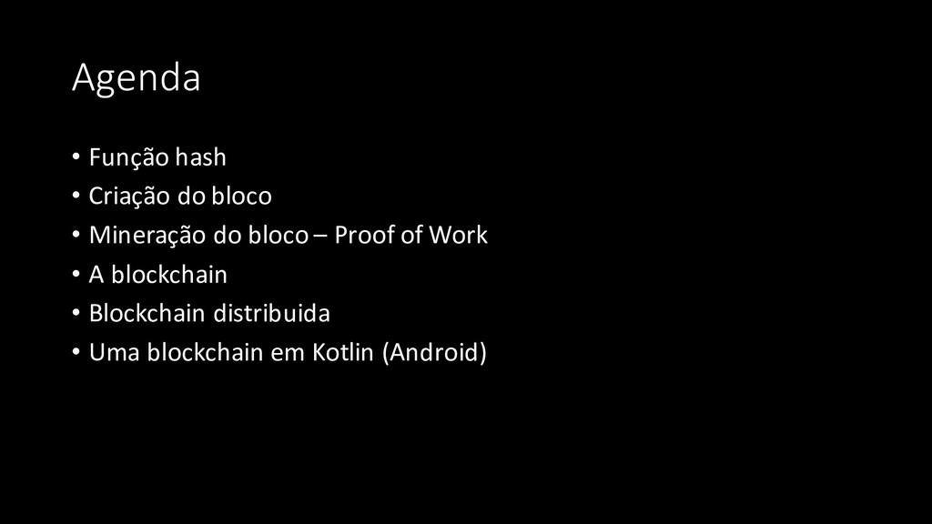Agenda • Função hash • Criação do bloco • Miner...