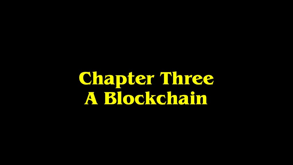 Chapter Three A Blockchain