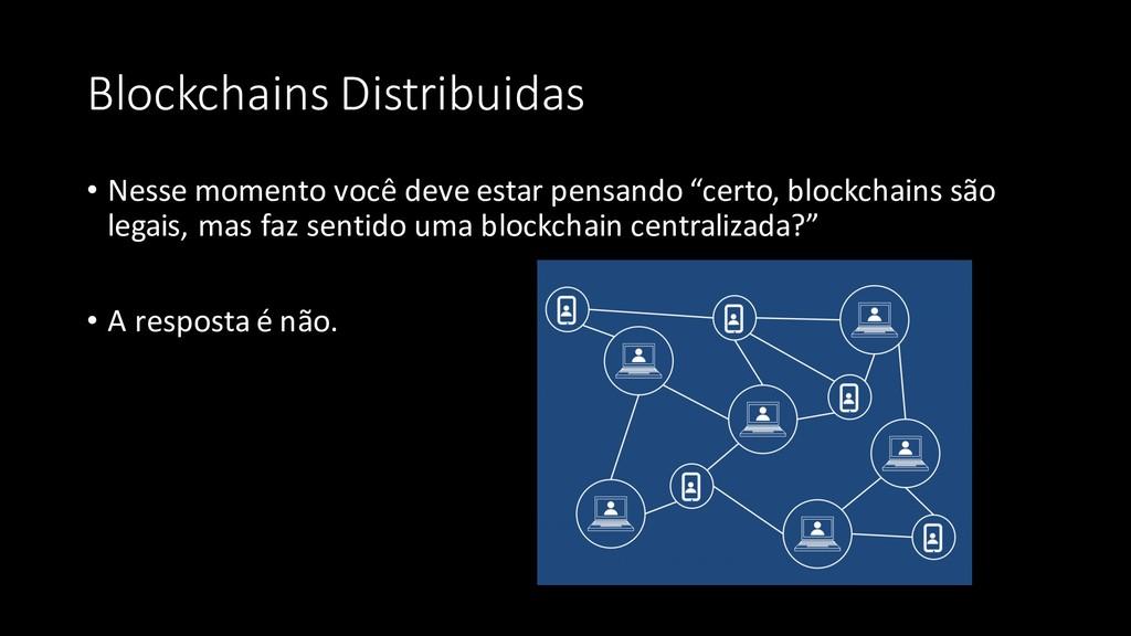 Blockchains Distribuidas • Nesse momento você d...