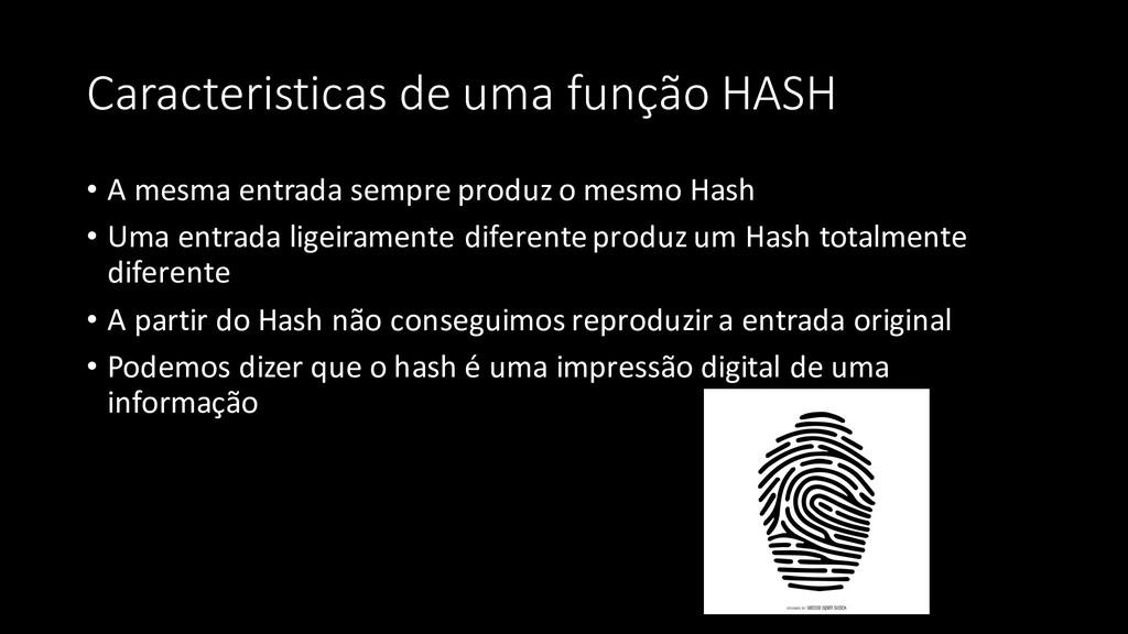 Caracteristicas de uma função HASH • A mesma en...