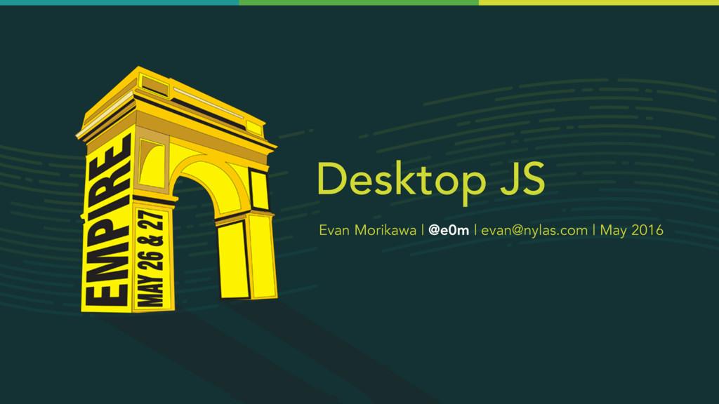 Desktop JS Evan Morikawa | @e0m | evan@nylas.co...