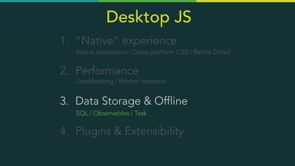 "Desktop JS 1. ""Native"" experience 2. Performanc..."