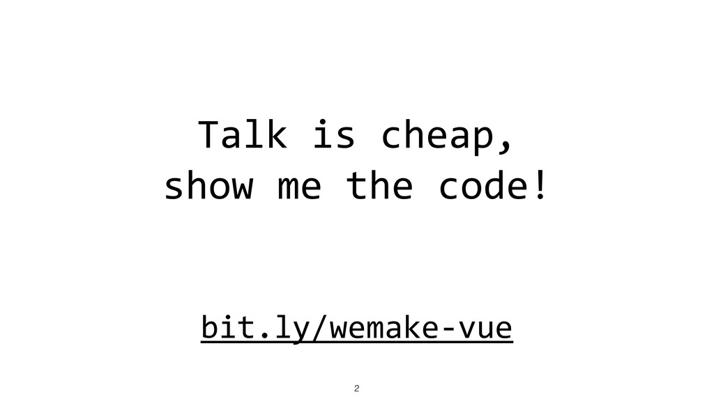Talk is cheap, show me the code! bit.ly/wemake-...