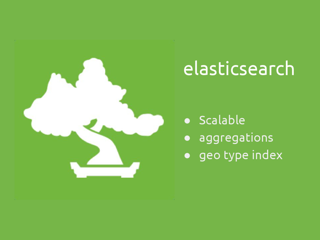 elasticsearch ● Scalable ● aggregations ● geo t...