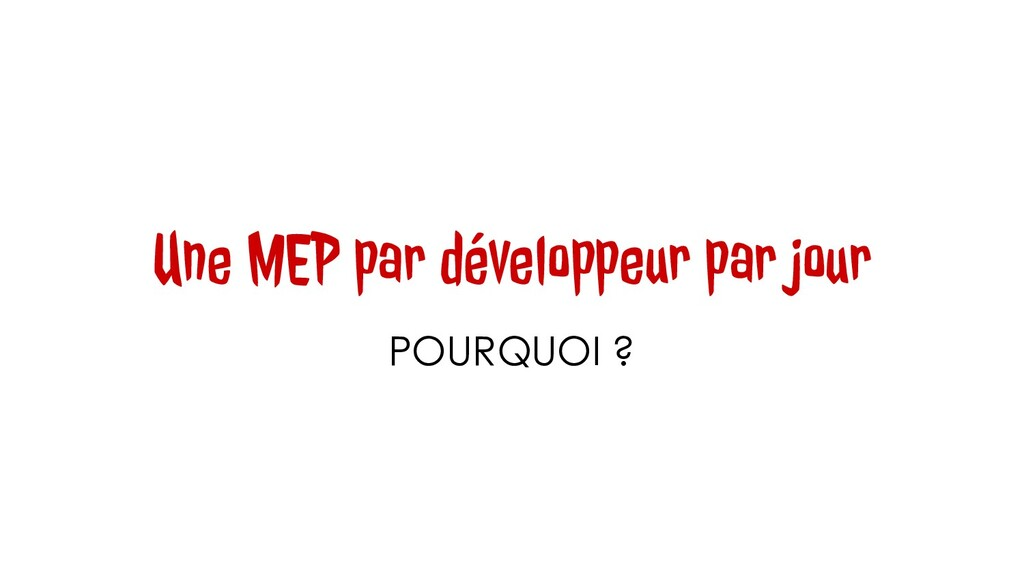 Une MEP par développeur par jour POURQUOI ?