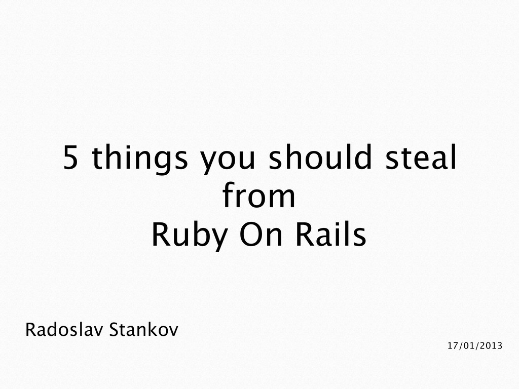 Radoslav Stankov 17/01/2013 5 things you should...