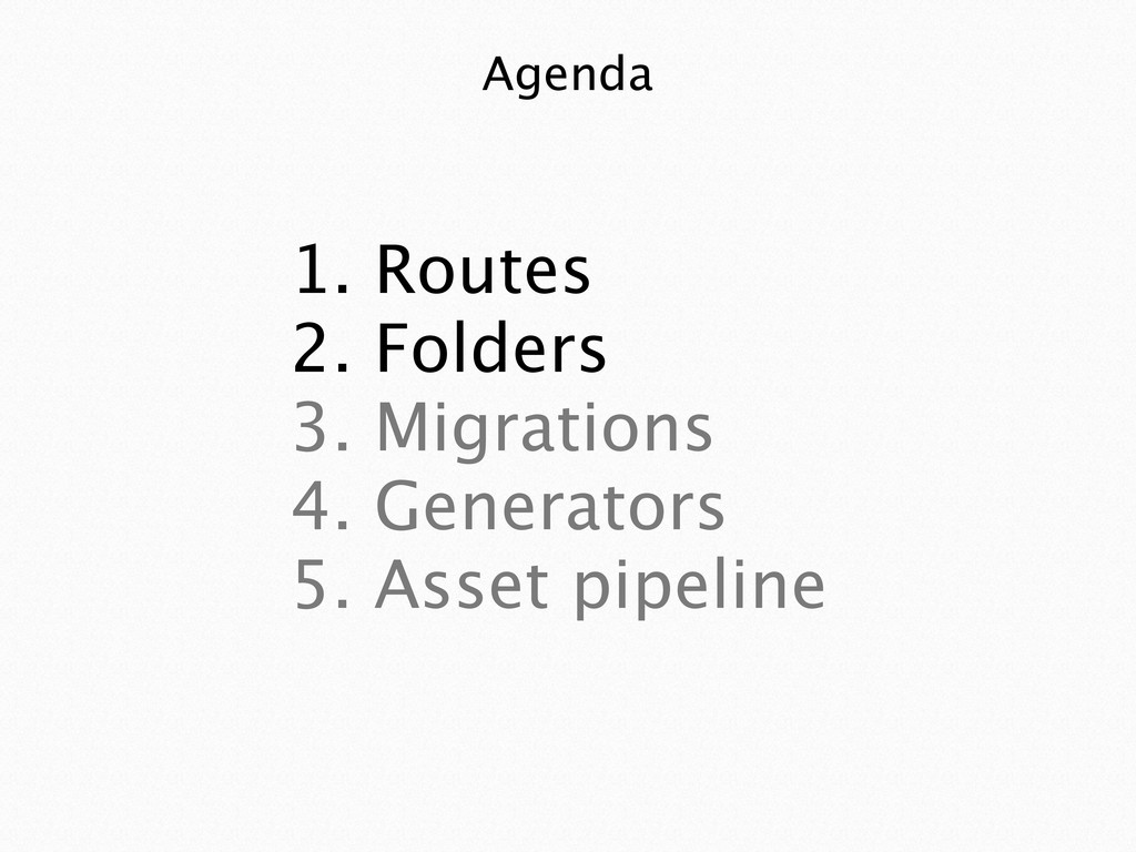 1. Routes 2. Folders 3. Migrations 4. Generator...
