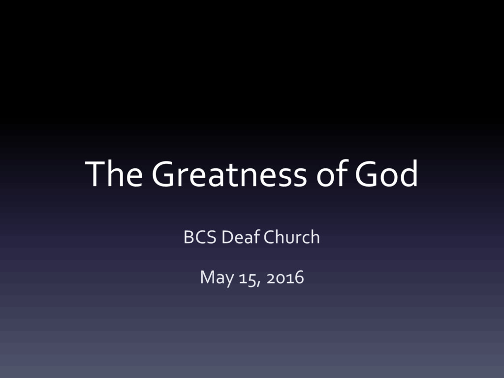 The Greatness of God BCS Deaf Church May 15, 20...