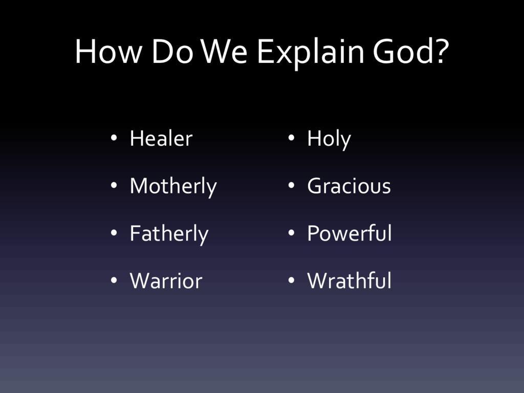 How Do We Explain God? • Healer • Motherly • Fa...