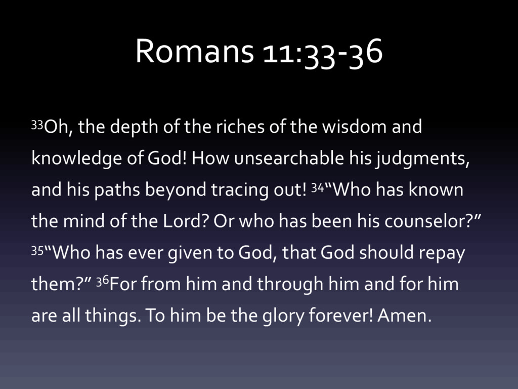 Romans 11:33-36 33Oh, the depth of the riches o...