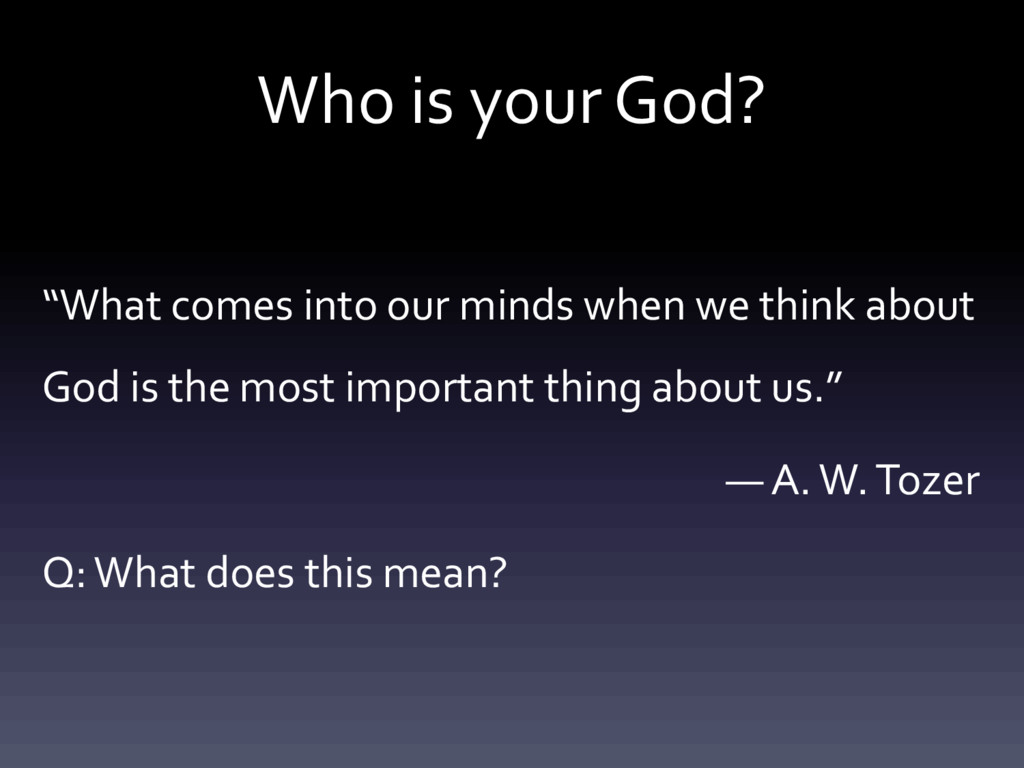 """Who is your God? """"What comes into our minds whe..."""