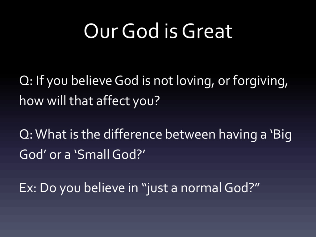 Our God is Great Q: If you believe God is not l...