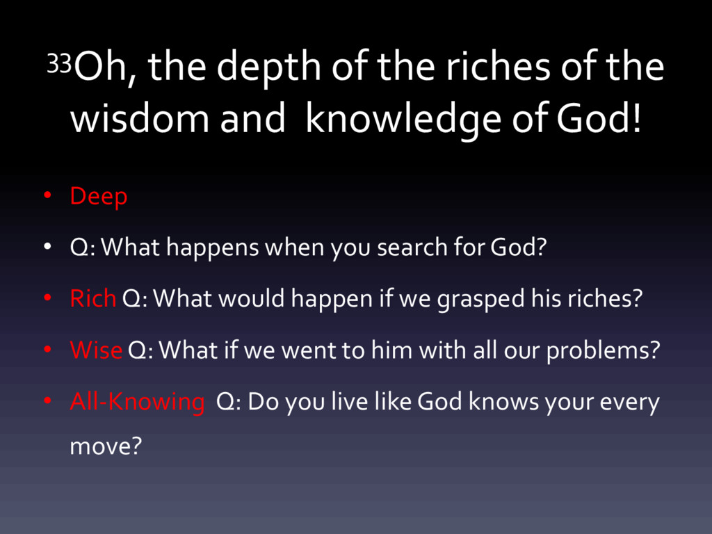 33Oh, the depth of the riches of the wisdom and...