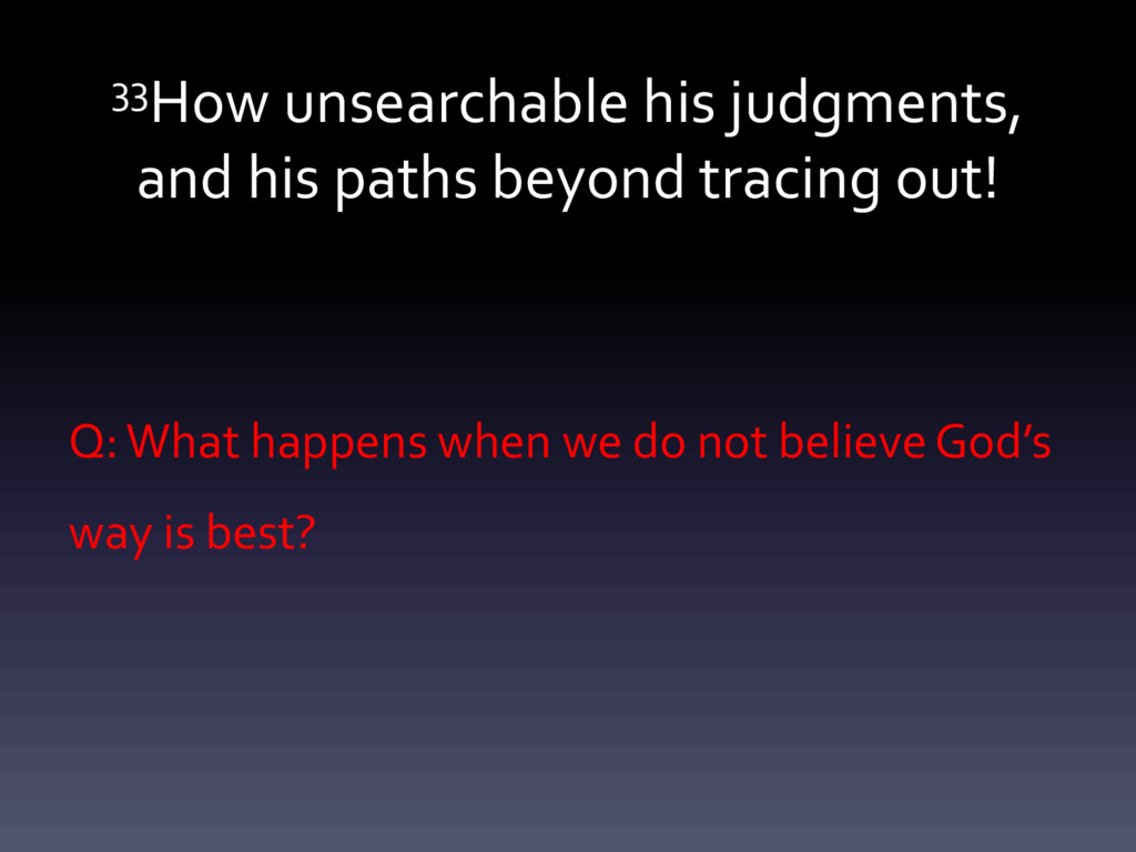 33How unsearchable his judgments, and his paths...
