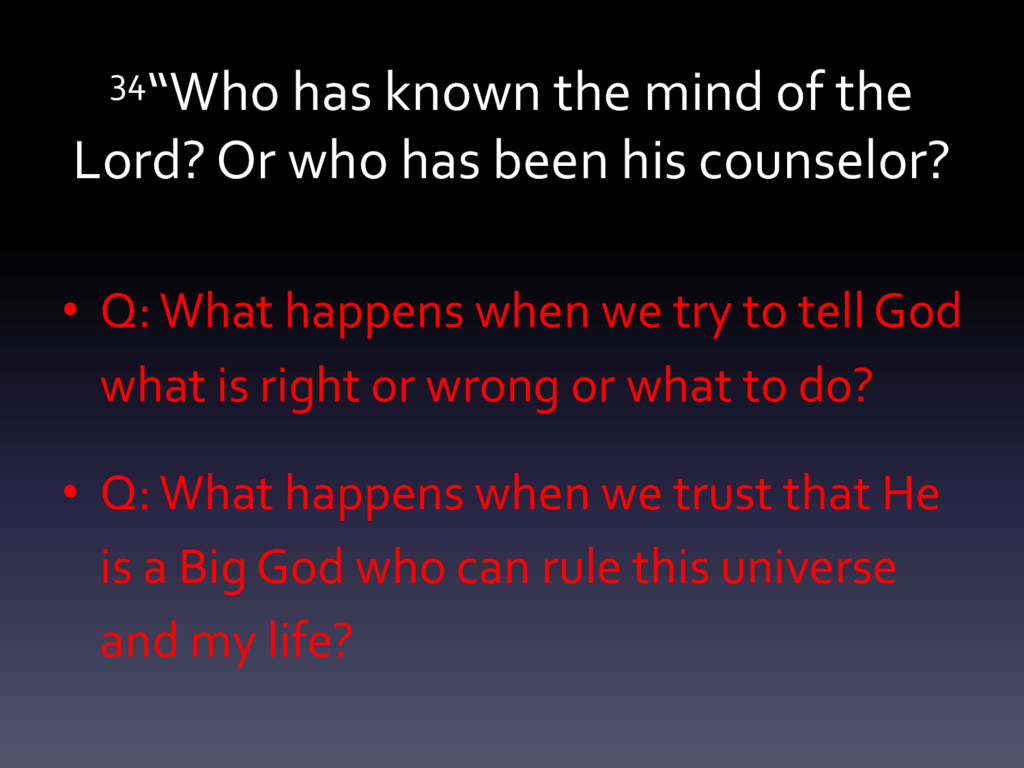 """34""""Who has known the mind of the Lord? Or who h..."""