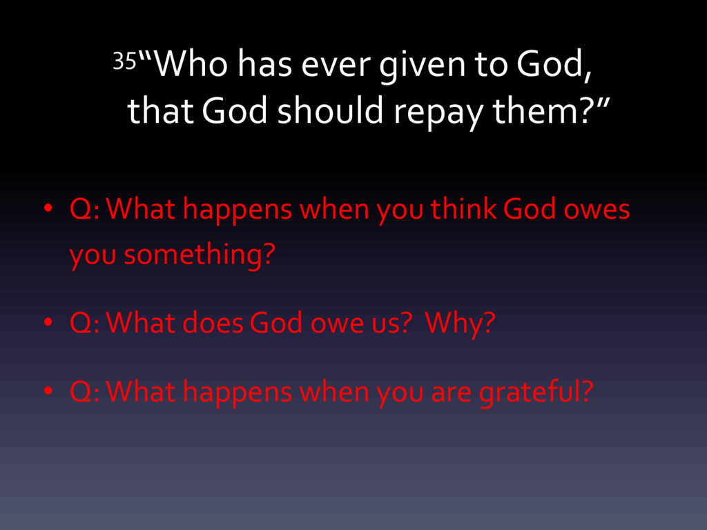 """35""""Who has ever given to God, that God should r..."""