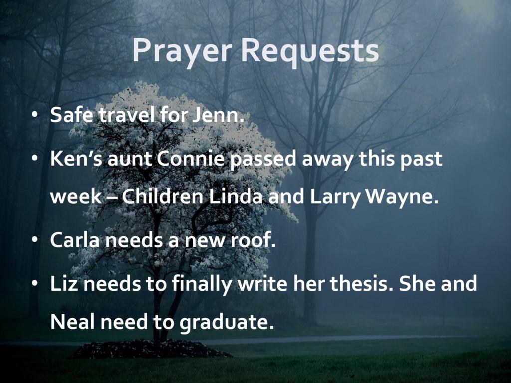 Prayer Requests • Safe travel for Jenn. • Ken's...