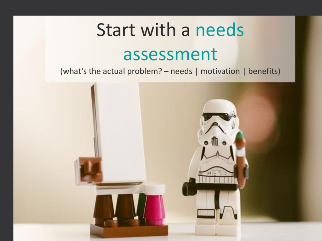 6 STARTUP X 6 Start with a needs assessment (wh...