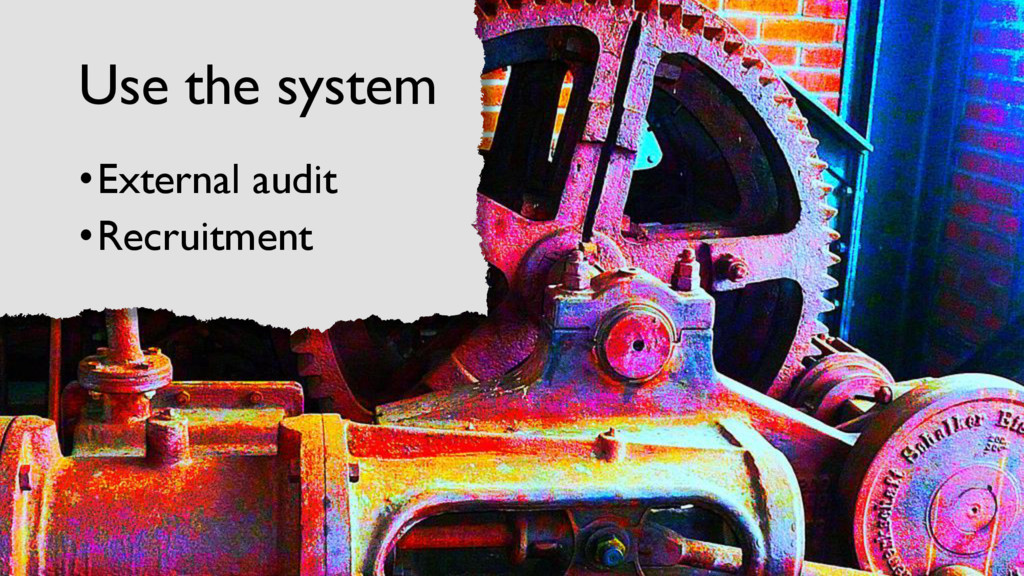 Use the system •External audit •Recruitment