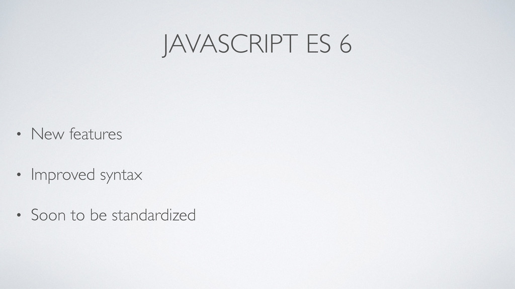 JAVASCRIPT ES 6 • New features • Improved synta...