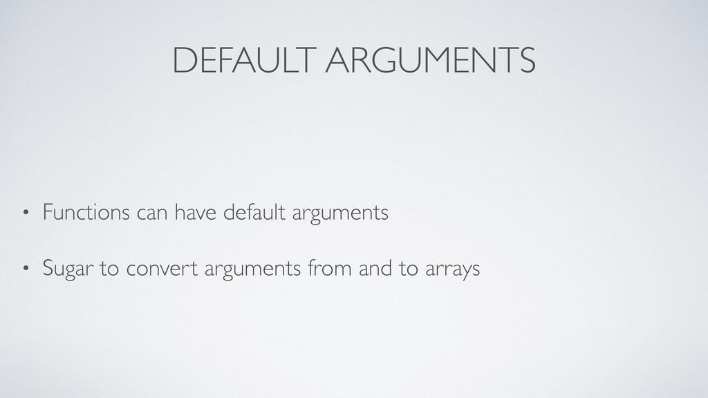 DEFAULT ARGUMENTS • Functions can have default ...