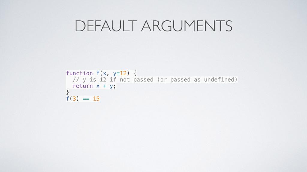 DEFAULT ARGUMENTS function f(x, y=12) { // y is...