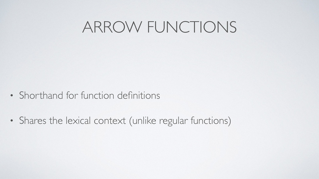 ARROW FUNCTIONS • Shorthand for function definit...