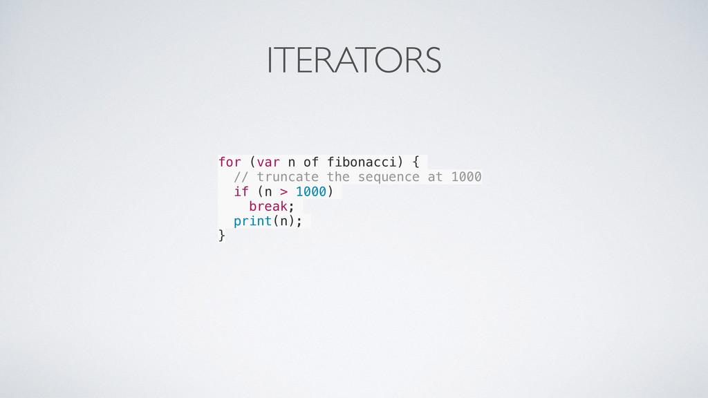 ITERATORS for (var n of fibonacci) { // truncat...