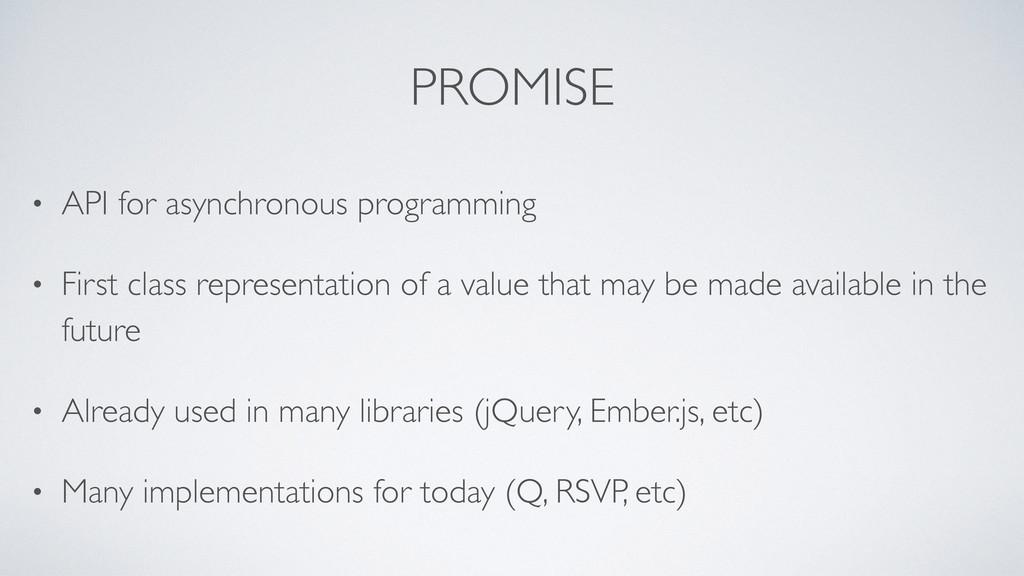 PROMISE • API for asynchronous programming • Fi...