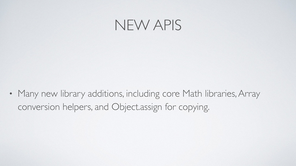 NEW APIS • Many new library additions, includin...