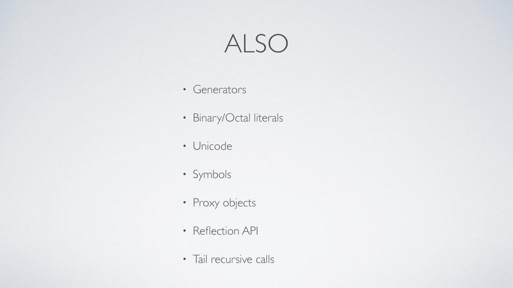 ALSO • Generators • Binary/Octal literals • Uni...