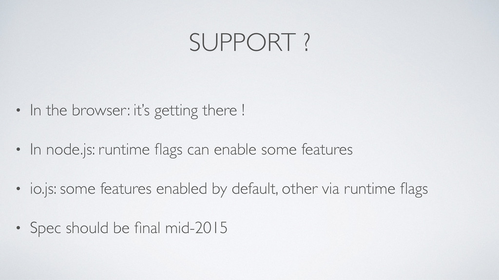 SUPPORT ? • In the browser: it's getting there ...