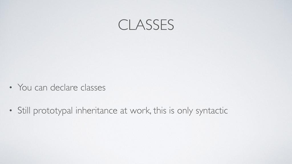 CLASSES • You can declare classes • Still proto...