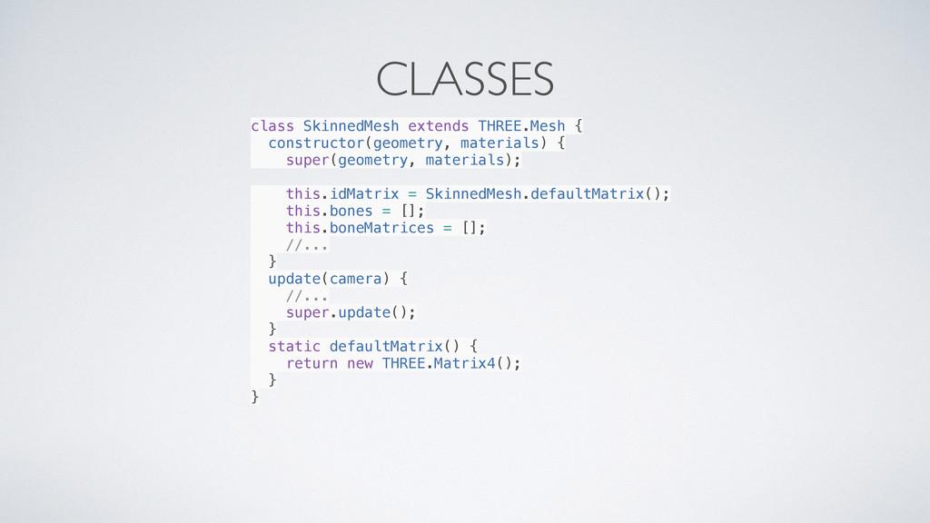 CLASSES class SkinnedMesh extends THREE.Mesh { ...