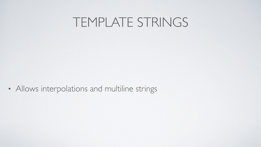 TEMPLATE STRINGS • Allows interpolations and mu...