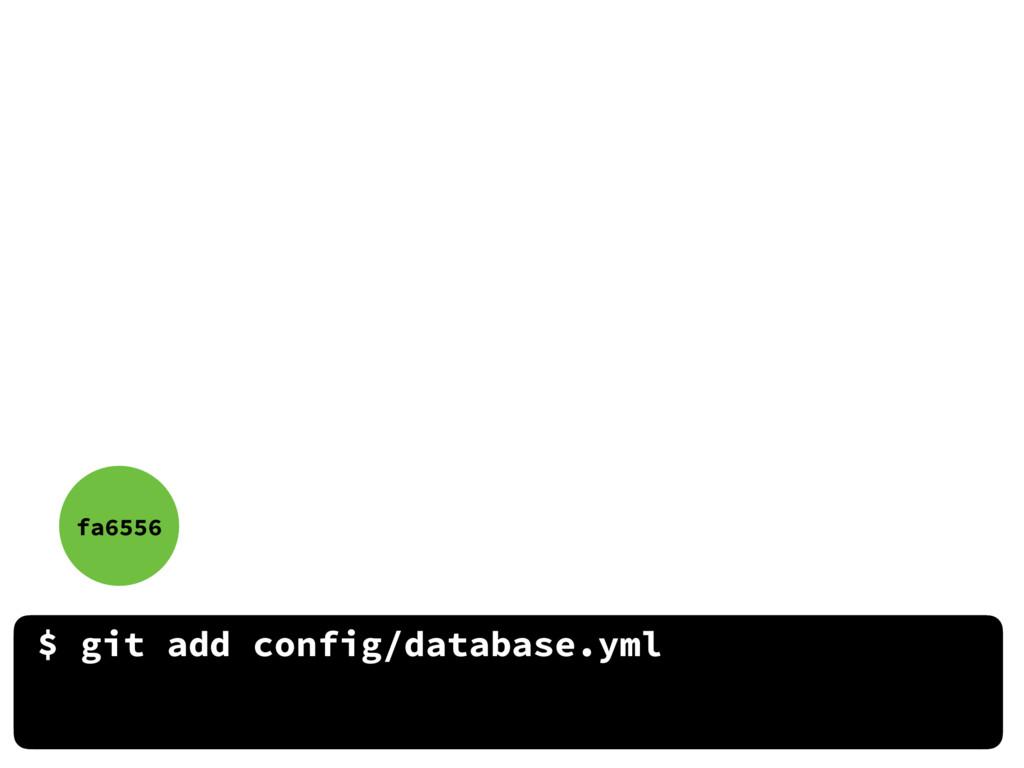 $ git add config/database.yml fa6556