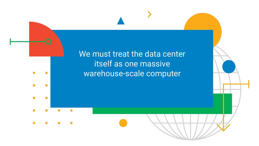 We must treat the data center itself as one mas...
