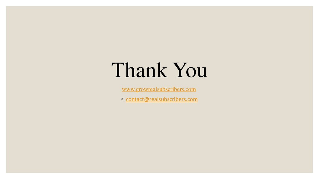 Thank You www.growrealsubscribers.com ◦ contact...