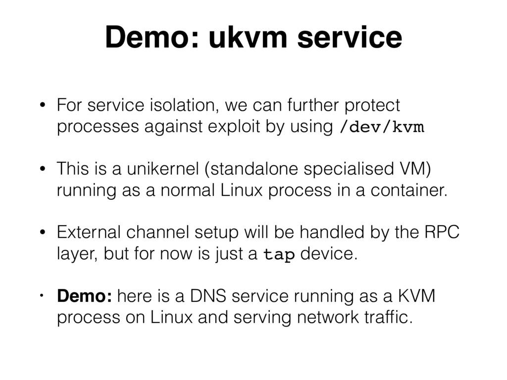 Demo: ukvm service • For service isolation, we ...