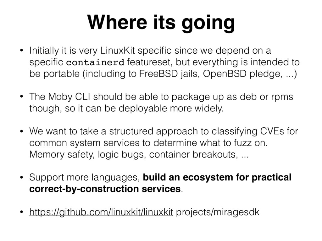 Where its going • Initially it is very LinuxKit...