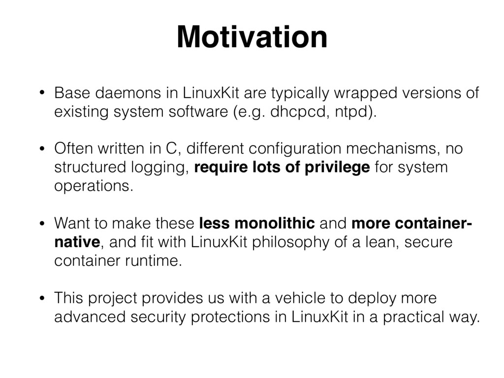 Motivation • Base daemons in LinuxKit are typic...