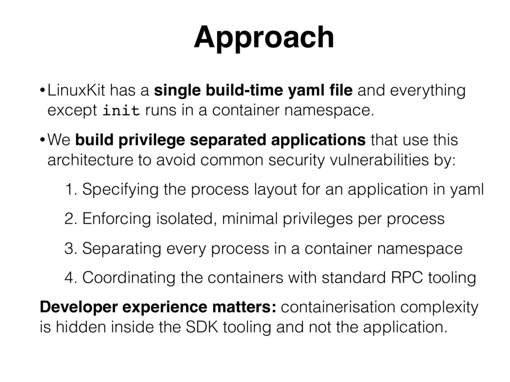 Approach • LinuxKit has a single build-time yam...