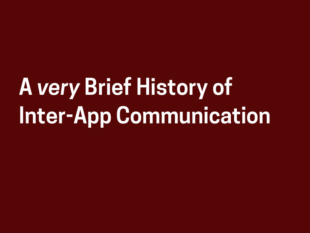 A very Brief History of Inter-App Communication