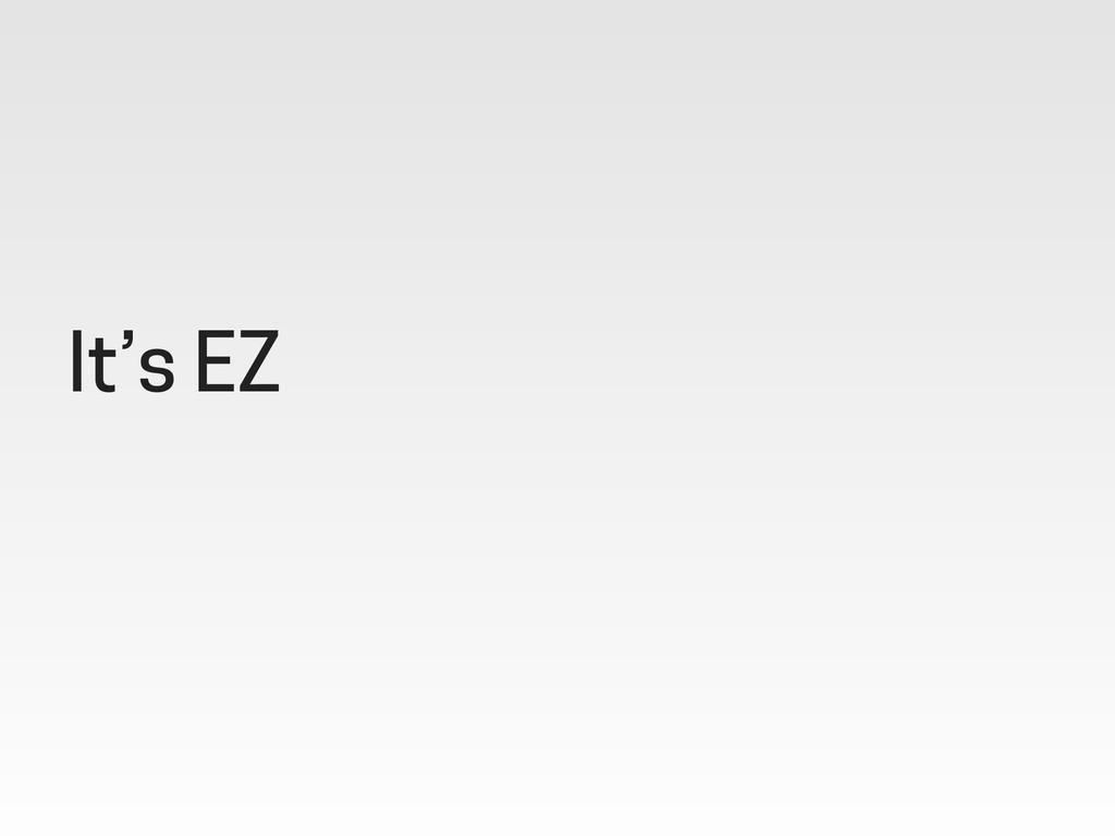 It's EZ